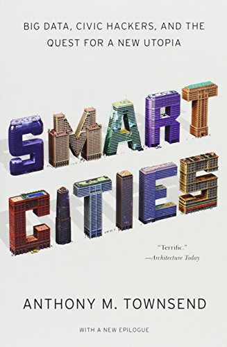 Smart Cities: Big Data, Civic Hackers, and the Quest for a New Utopia PDF