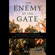 The Enemy at the Gate: Habsburgs, Ottomans and the Battle for Europe (       UNABRIDGED) by Andrew Wheatcroft Narrated by Stefan Rudnicki