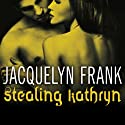 Stealing Kathryn: Gatherers Series #2 Audiobook by Jacquelyn Frank Narrated by Xe Sands