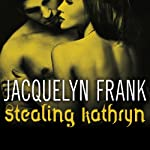 Stealing Kathryn: Gatherers Series #2 (       UNABRIDGED) by Jacquelyn Frank Narrated by Xe Sands