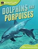 Animal Lives: Dolphins and Porpoises (Animal Lives (Teacher Created Resources)) (1420681389) by Teacher Created Resources