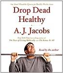 Drop Dead Healthy: One Man's Humble Q...