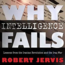Why Intelligence Fails: Lessons from the Iranian Revolution and the Iraq War (Cornell Studies in Security Affairs Series) (       UNABRIDGED) by Robert L. Jervis Narrated by Kevin Pierce