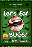 Let's Eat Bugs!: A Thought- Provoking Introduction to Edible Insects for Adventurous Teens and Adults (2nd Edition)