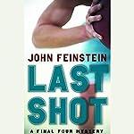 Last Shot: A Final Four Mystery | John Feinstein
