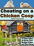 Cheating on a Chicken Coop: 8 Cheap Ideas to House Your Backyard Hens and Save Money