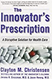 img - for The Innovator's Prescription: A Disruptive Solution for Health Care book / textbook / text book