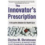 The Innovator's Prescription: A Disruptive Solution for Health Careby Clayton Christensen