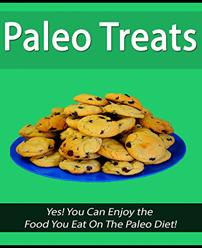 Paleo Treats: Yes! You Can Enjoy the Food You Eat On The Paleo Diet! by Christopher Grayson