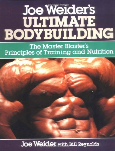 Joe Weider's Ultimate Bodybuilding, by Joe Weider, Bill Reynolds