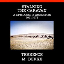 Stalking the Caravan: A Drug Agent in Afghanistan 1971-1973 (       UNABRIDGED) by Terrence M. Burke Narrated by Michael Pearl