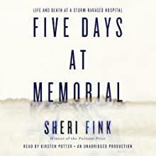 Five Days at Memorial: Life and Death in a Storm-Ravaged Hospital (       UNABRIDGED) by Sheri Fink Narrated by Kirsten Potter