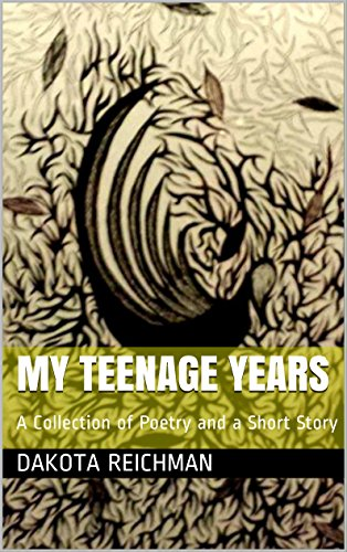 My Teenage Years: A Collection of Poetry and a Short Story
