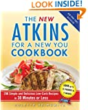 The New Atkins for a New You Cookbook: 200 Simple and Delicious Low-Carb Recipes in 30 Minutes or Less (Touchstone Book)