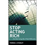 Stop Acting Rich: ...And Start Living Like A Real Millionaireby Thomas J. Stanley