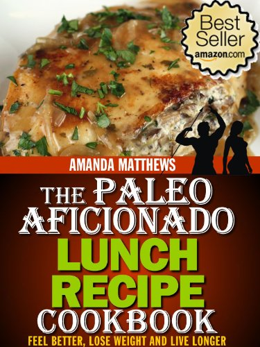 The Paleo Aficionado Lunch Recipe Cookbook (The Paleo Diet Meal Recipe Cookbooks 2)