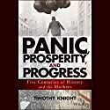 Panic, Prosperity, and Progress: Five Centuries of History and the Markets (       UNABRIDGED) by Timothy Knight Narrated by Timothy Knight