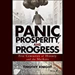 Panic, Prosperity, and Progress: Five Centuries of History and the Markets | Timothy Knight
