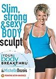 Your Body Breakthru: Slim, Strong & Sexy Body Sculpting