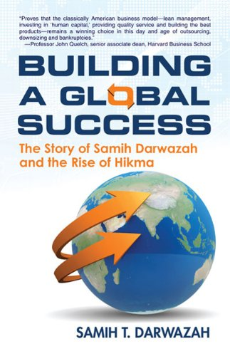 building-a-global-success-the-story-of-samih-darwazah-and-the-rise-of-hikma-english-edition