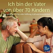 Ich bin der Vater von über 70 Kindern: Eine wahre Geschichte voller Hoffnung, Kraft und Menschlichkeit Hörbuch von Lothar A. Baltrusch Gesprochen von: Lothar A. Baltrusch