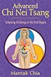 Advanced Chi Nei Tsang: Enhancing Chi Energy in the Vital Organs (1594770557) by Chia, Mantak