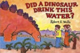 img - for Did a Dinosaur Drink This Water?   [DID A DINOSAUR DRINK THIS WATE] [Paperback] book / textbook / text book