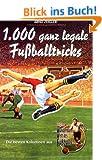 """1000 ganz legale Fu�balltricks. Die besten Kolumnen aus """"Zeiglers Wunderbare Welt des Fu�balls"""""""