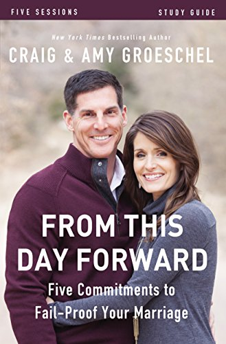 Craig Groeschel - From This Day Forward Study Guide: Five Commitments to Fail-Proof Your Marriage