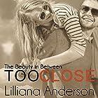 Too Close: The Beauty in Between (       ungekürzt) von Lilliana Anderson Gesprochen von: Tom Bromhead