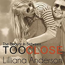 Too Close: The Beauty in Between (       UNABRIDGED) by Lilliana Anderson Narrated by Tom Bromhead