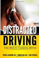 Distracted Driving: The Multi-Tasking Myth (You Be the Judge) (Volume 1)