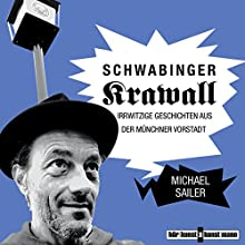 Schwabinger Krawall: Irrwitzige Geschichten aus der Münchner Vorstadt (       ungekürzt) von Michael Sailer Gesprochen von: Michael Sailer