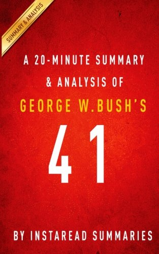 A 20-minute Summary & Analysis of George W. Bush's 41: A Portrait of My Father