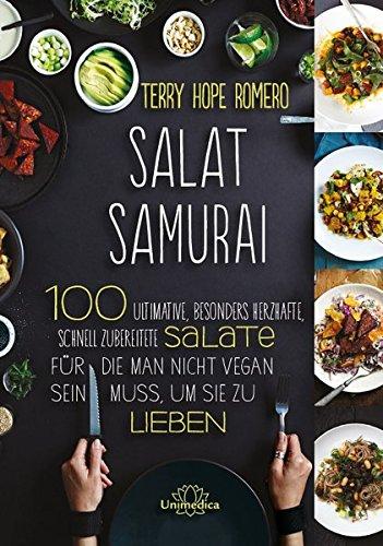 Salat Samurai: 100 ultimative, besonders herzhafte, schnell zubereitete Salate, für die man nicht vegan sein muss, um sie zu lieben