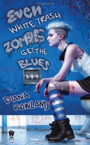 Image of Even White Trash Zombies Get the Blues: A White Trash Zombie Novel