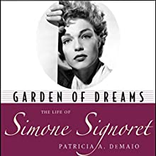 Garden of Dreams: The Life of Simone Signoret Audiobook by Patricia A. DeMaio Narrated by Julie Carruth