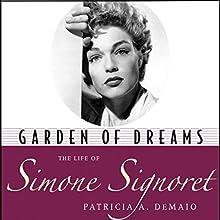 Garden of Dreams: The Life of Simone Signoret | Livre audio Auteur(s) : Patricia A. DeMaio Narrateur(s) : Julie Carruth