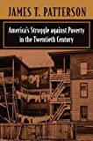 America's Struggle Against Poverty in the Twentieth Century (0674004345) by Patterson, James T.