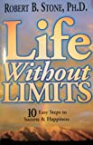 Life Without Limits: 10 Easy Steps to Success & Happiness