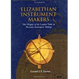 Elizabethan Instrument Makers: The Origins of the London Trade in Precision Instrument Makingby Gerard L'E. Turner