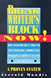 img - for Break Writer's Block Now!: How to Demolish It Forever and Establish a Productive Working Schedule in One Afternoon book / textbook / text book