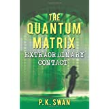 "The Quantum Matrix: Extraordinary Contactvon ""P. K. Swan"""