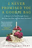 I Never Promised You A Goodie Bag: A Memoir of a Life Through Events, the Ones You Plan and the Ones You Don/t