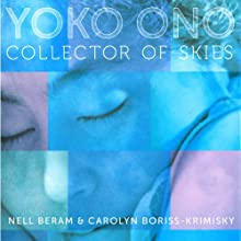 Yoko Ono: Collector of Skies (       UNABRIDGED) by Nell Beram, Carolyn Boriss-Krimsky Narrated by Allison Hiroto