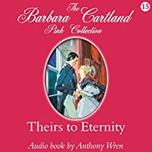 Theirs to Eternity (       UNABRIDGED) by Barbara Cartland Narrated by Anthony Wren