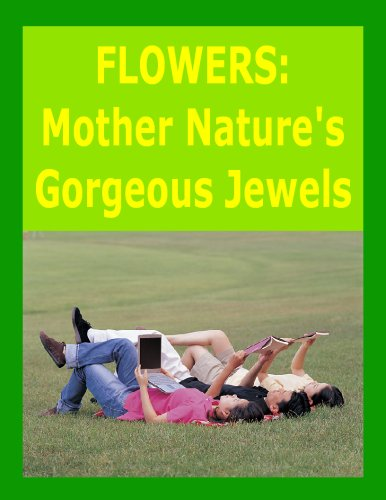 Flowers: Mother Nature's Gorgeous Jewels