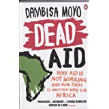 Dead Aid: Why aid is not working and how there is another way for Africaby Dambisa Moyo