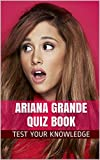 Ariana Grande Quiz Book - 50 Fun & Fact Filled Questions About Nickelodeon's TV Star Ariana Grande