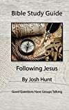 Bible Study Guide -- Following Jesus: Good Questions Have Small Groups Talking (Good Questions Have Groups Talking Book 3)
